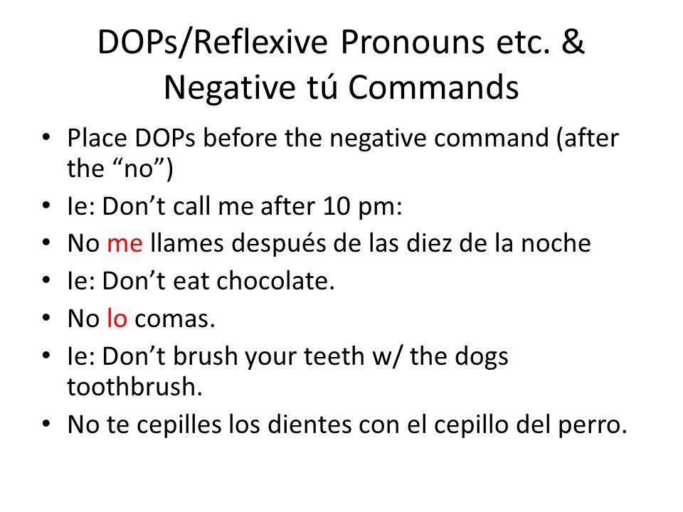 Go Verbs & Negative tú Commands hacer 1.hago 2. hag 3.hagas Ie: Dont do your homework.