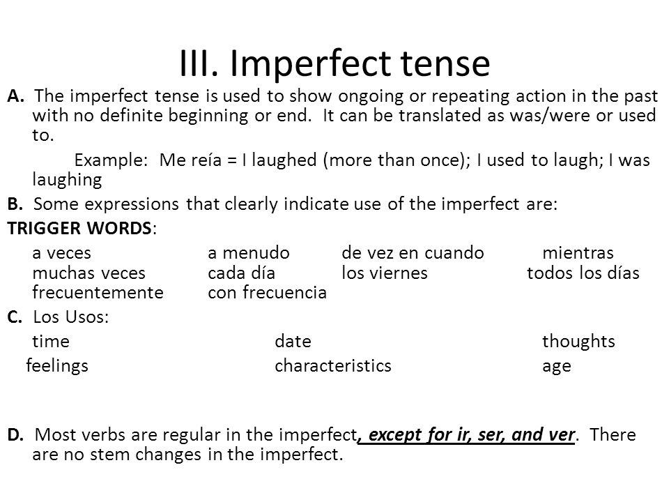 III. Imperfect tense A. The imperfect tense is used to show ongoing or repeating action in the past with no definite beginning or end. It can be trans