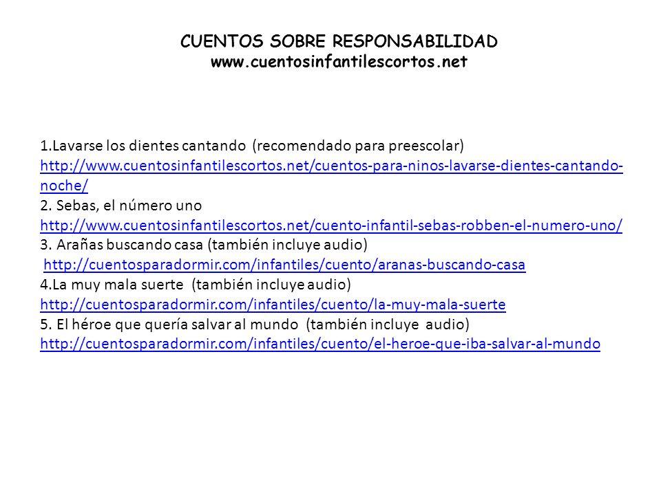 CUENTOS SOBRE RESPONSABILIDAD www.cuentosinfantilescortos.net 1.Lavarse los dientes cantando (recomendado para preescolar) http://www.cuentosinfantile