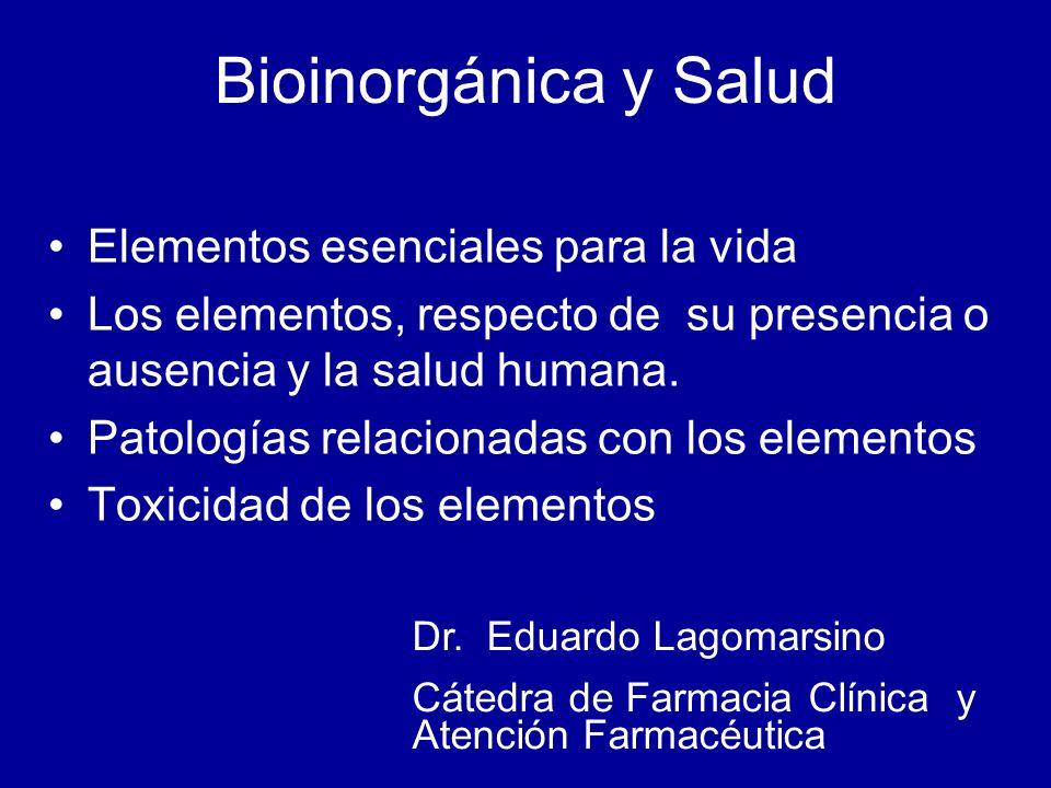 Bioinorgánica y Salud Elementos esenciales para la vida Los elementos, respecto de su presencia o ausencia y la salud humana.