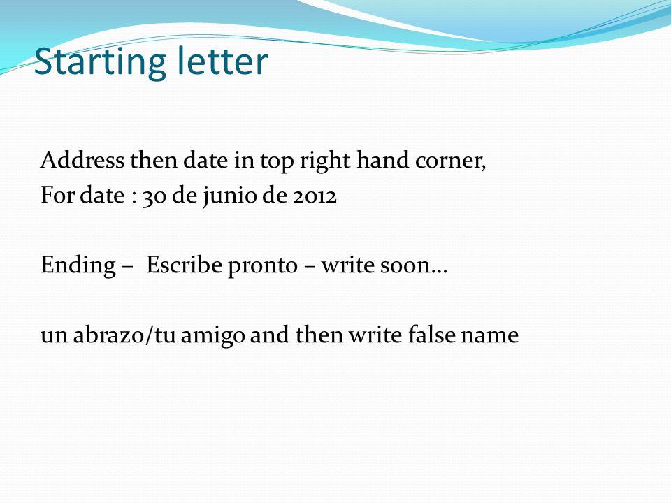 Starting letter Address then date in top right hand corner, For date : 30 de junio de 2012 Ending – Escribe pronto – write soon… un abrazo/tu amigo an