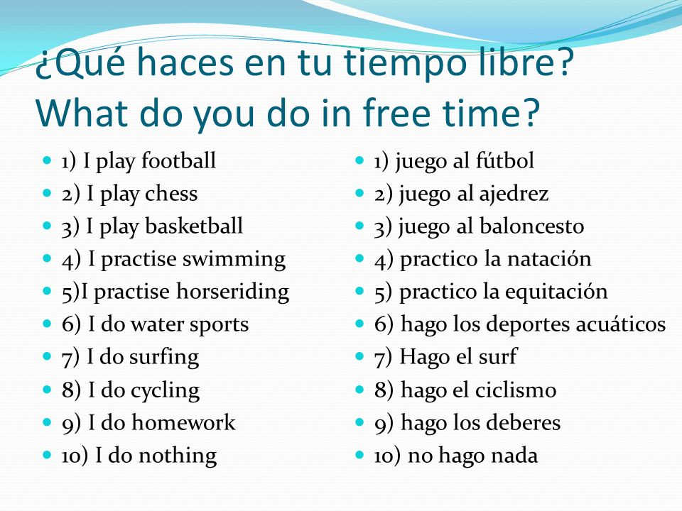 ¿Qué haces en tu tiempo libre? What do you do in free time? 1) I play football 2) I play chess 3) I play basketball 4) I practise swimming 5)I practis