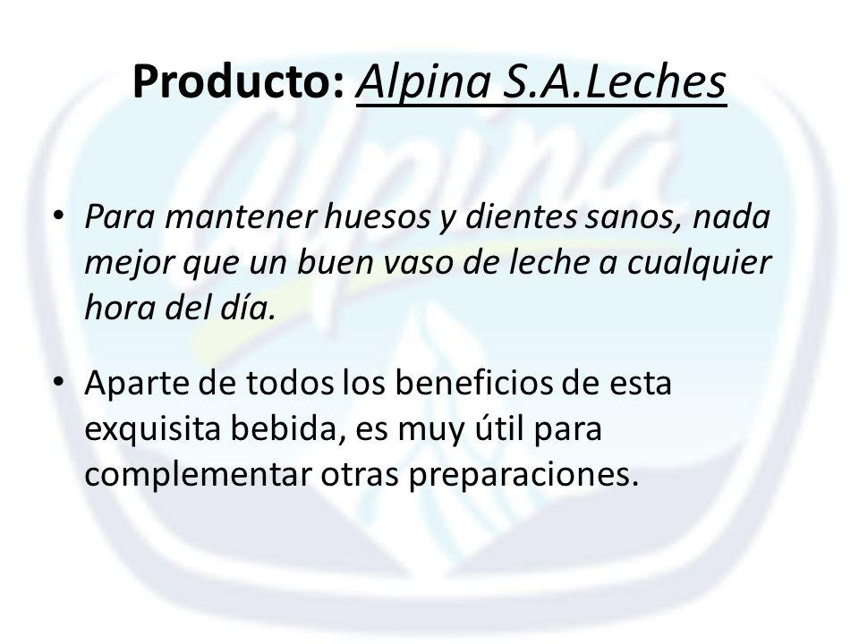 Producto: Alpina S.A.Leches Para mantener huesos y dientes sanos, nada mejor que un buen vaso de leche a cualquier hora del día. Aparte de todos los b