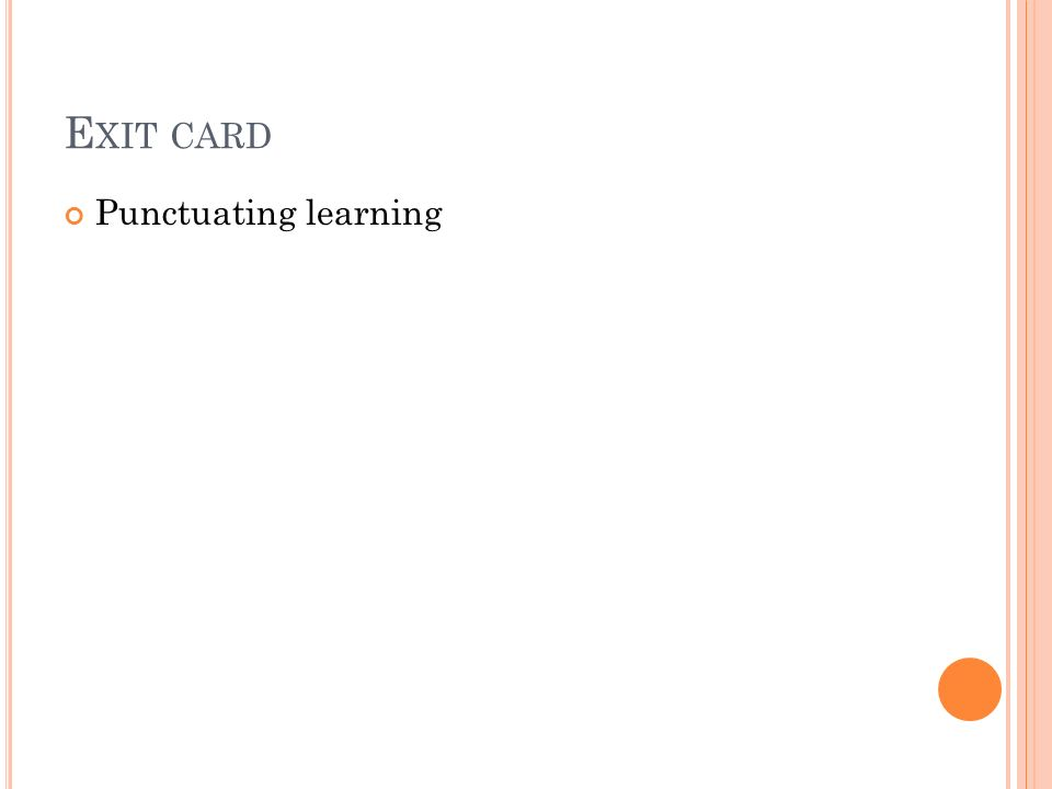 E XIT CARD Punctuating learning