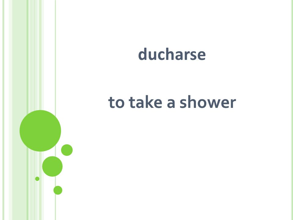 ducharse to take a shower