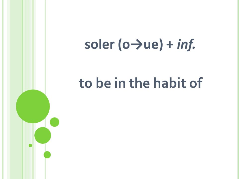 soler (oue) + inf. to be in the habit of