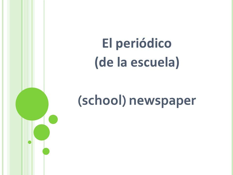 El periódico (de la escuela) (school) newspaper