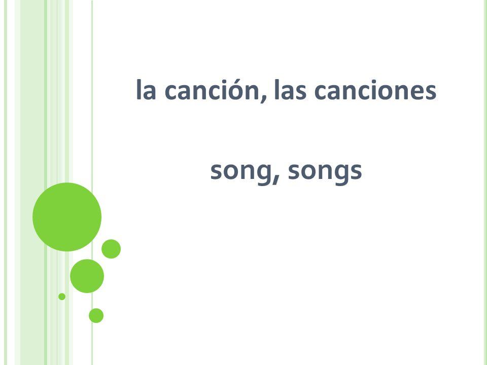 la canción, las canciones song, songs