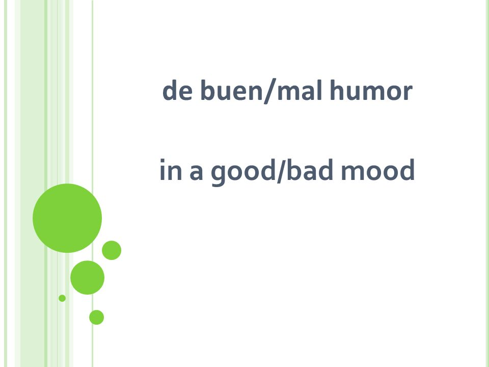 de buen/mal humor in a good/bad mood