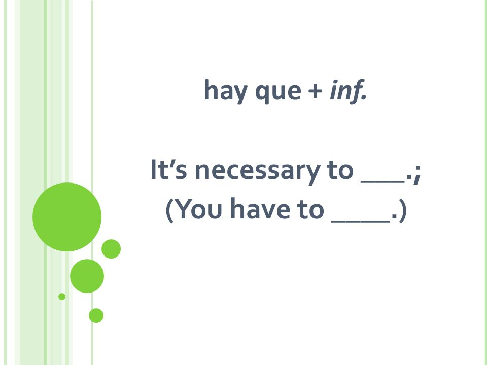 hay que + inf. Its necessary to ___.; (You have to ____.)
