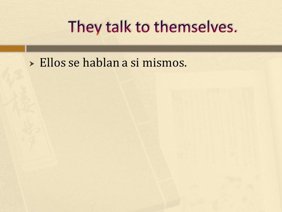 Ellos se hablan a si mismos.