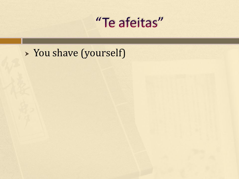 You shave (yourself)