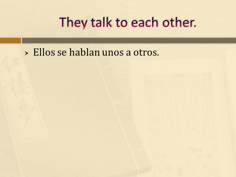 Ellos se hablan unos a otros.