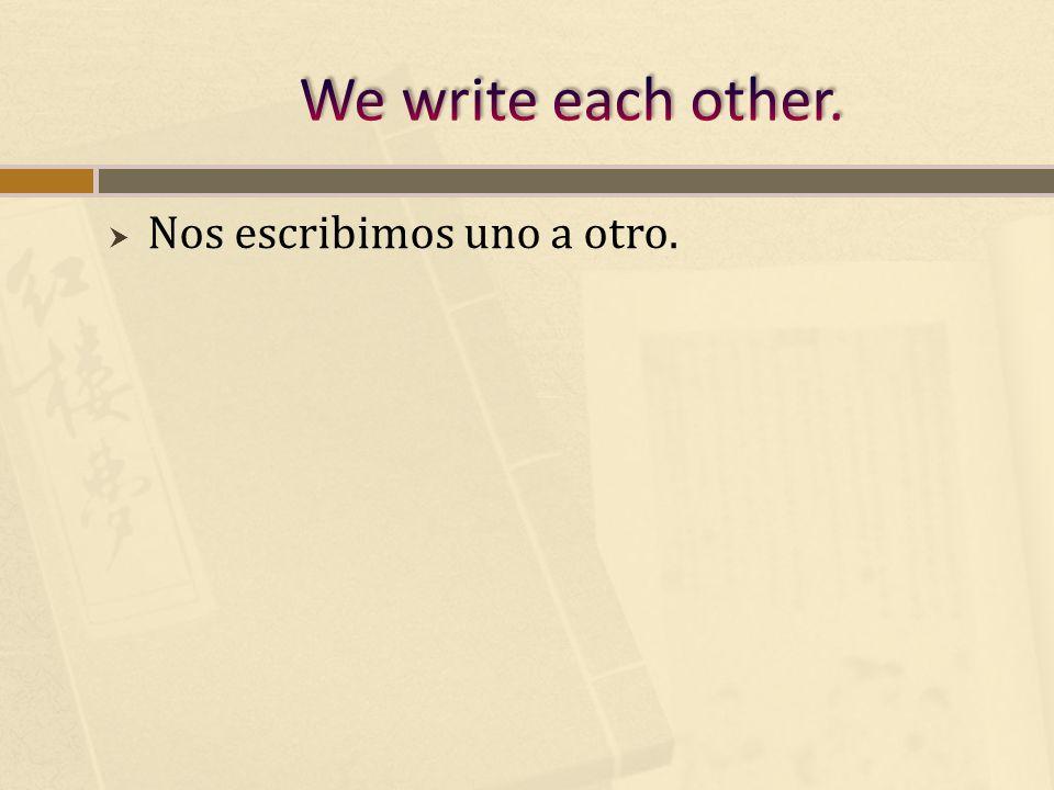 Nos escribimos uno a otro.