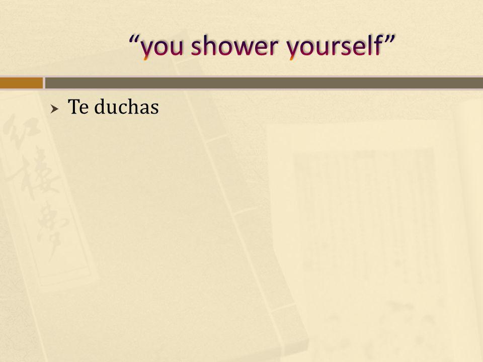 Te duchas
