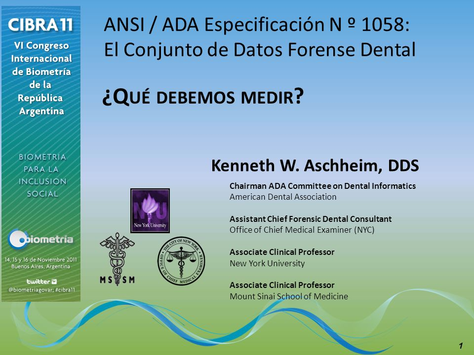 Kenneth W. Aschheim, DDS Chairman ADA Committee on Dental Informatics American Dental Association Assistant Chief Forensic Dental Consultant Office of