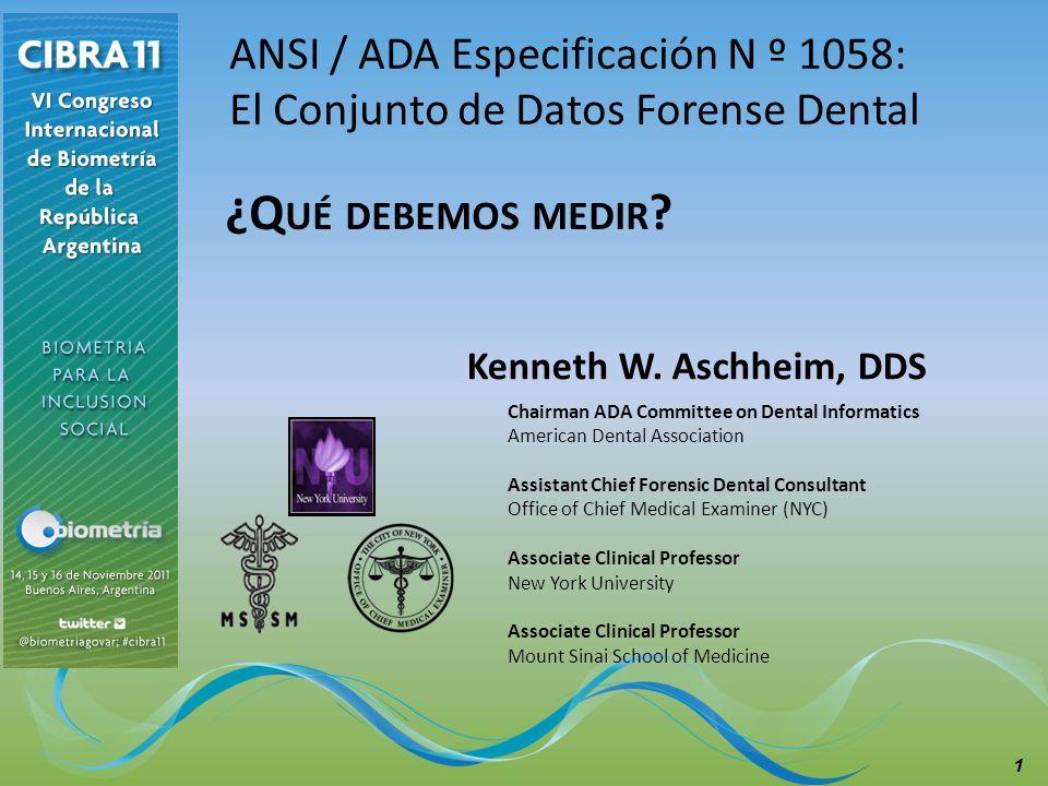 El Objetivo Propuesta de ADA Especificación N º 1058 - Para formular una nueva lista de datos forense dentales conjunto de datos mínimos y opcionales que ayudarán en la determinación de la identidad de una víctima desconocida.