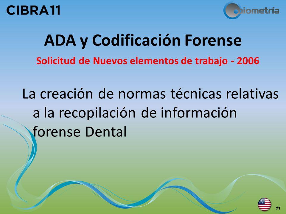 ADA y Codificación Forense 11 La creación de normas técnicas relativas a la recopilación de información forense Dental Solicitud de Nuevos elementos d