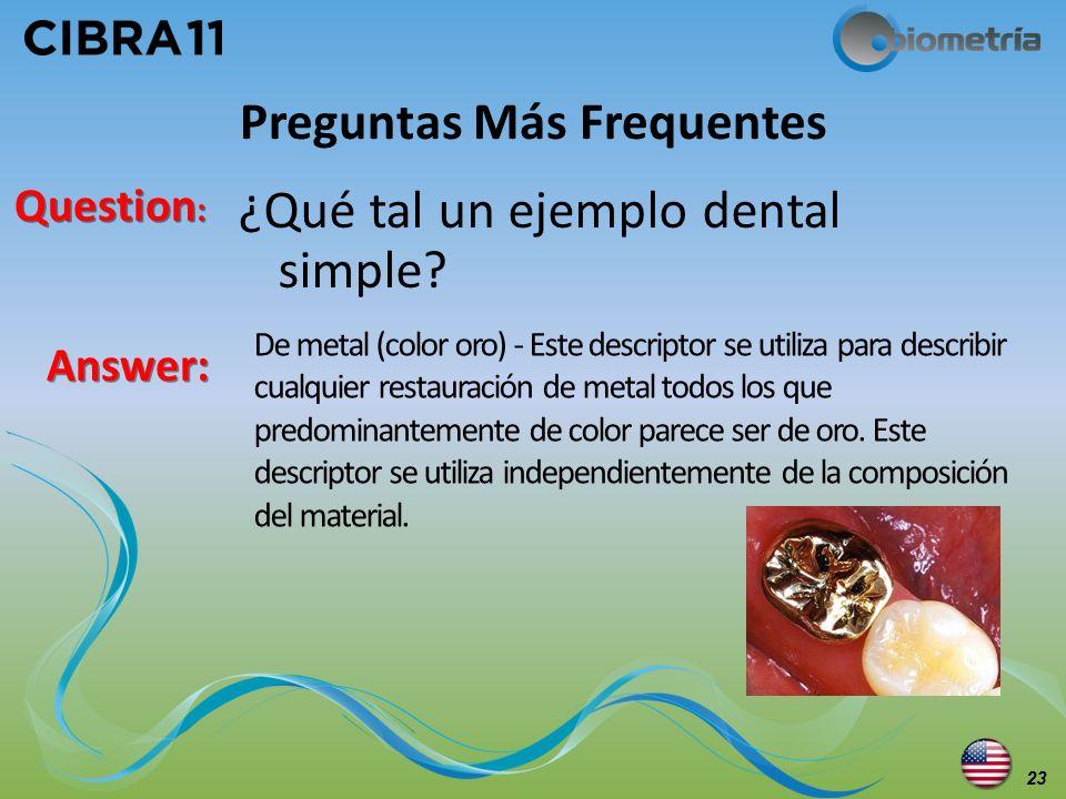 Question : Answer: ¿Qué tal un ejemplo dental simple? Preguntas Más Frequentes De metal (color oro) - Este descriptor se utiliza para describir cualqu