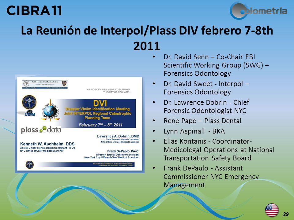 La Reunión de Interpol/Plass DIV febrero 7-8th 2011 Dr. David Senn – Co-Chair FBI Scientific Working Group (SWG) – Forensics Odontology Dr. David Swee