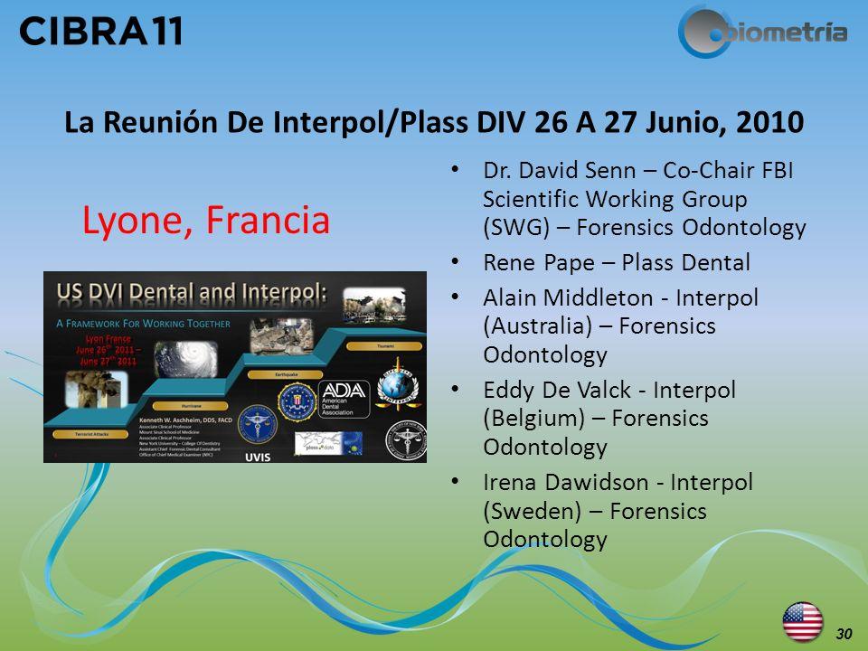 La Reunión De Interpol/Plass DIV 26 A 27 Junio, 2010 Dr. David Senn – Co-Chair FBI Scientific Working Group (SWG) – Forensics Odontology Rene Pape – P