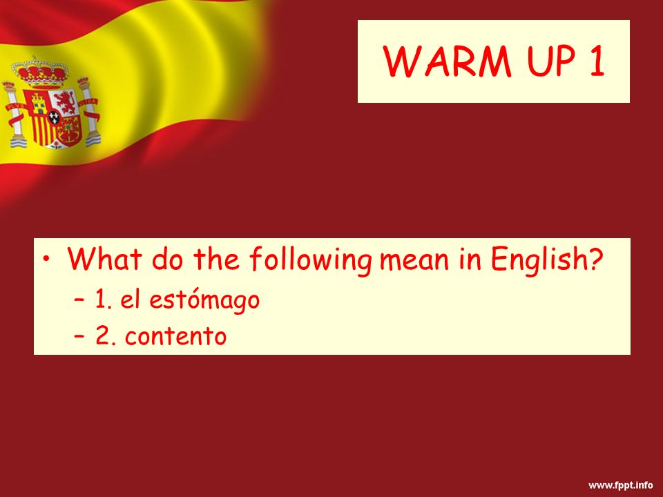 WARM UP 1 What do the following mean in English –1. el estómago –2. contento