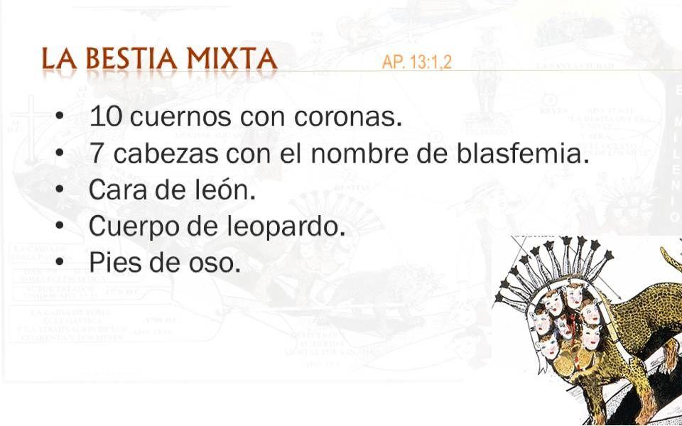 LA BESTIA MIXTAAP. 13:1,2 10 cuernos con coronas. 7 cabezas con el nombre de blasfemia. Cara de león. Cuerpo de leopardo. Pies de oso.
