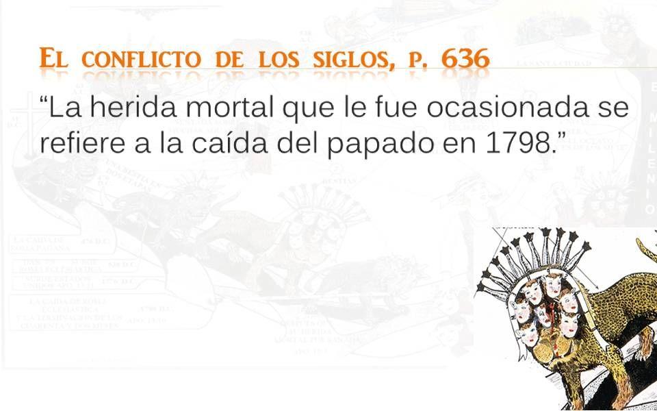 El conflicto de los siglos, p. 636 La herida mortal que le fue ocasionada se refiere a la caída del papado en 1798.