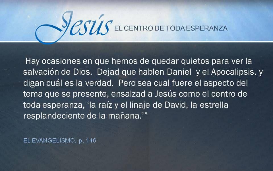 EL EVANGELISMO, p. 146 Hay ocasiones en que hemos de quedar quietos para ver la salvación de Dios. Dejad que hablen Daniel y el Apocalipsis, y digan c