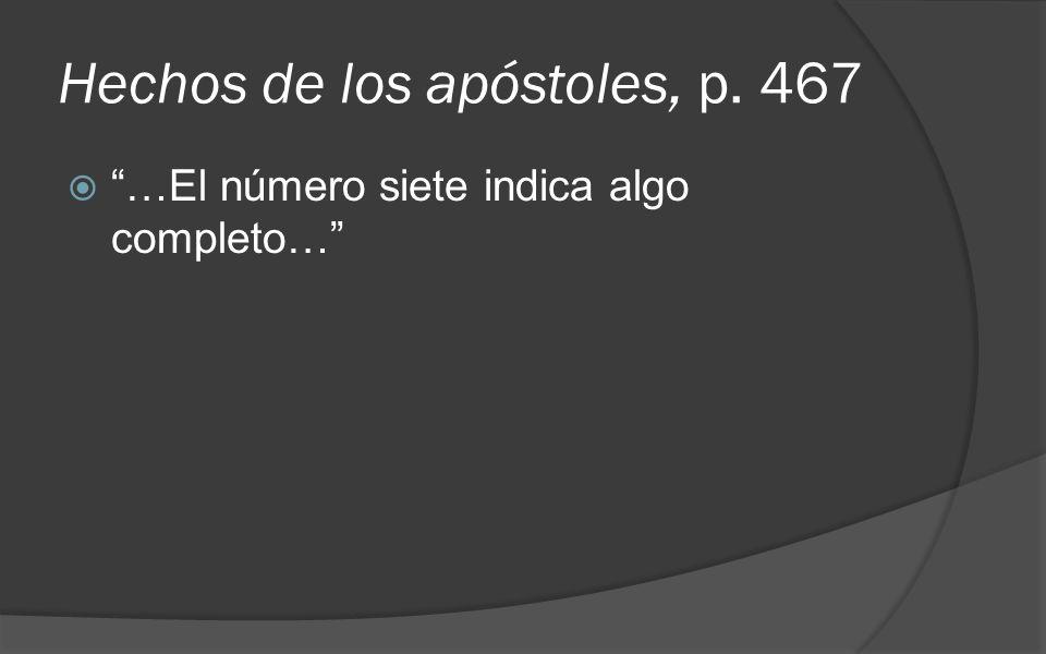 Hechos de los apóstoles, p. 467 …El número siete indica algo completo…