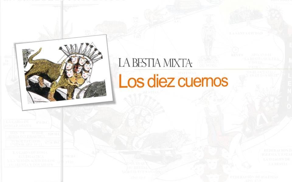 LA BESTIA MIXTA: LOS DIEZ CUERNOS