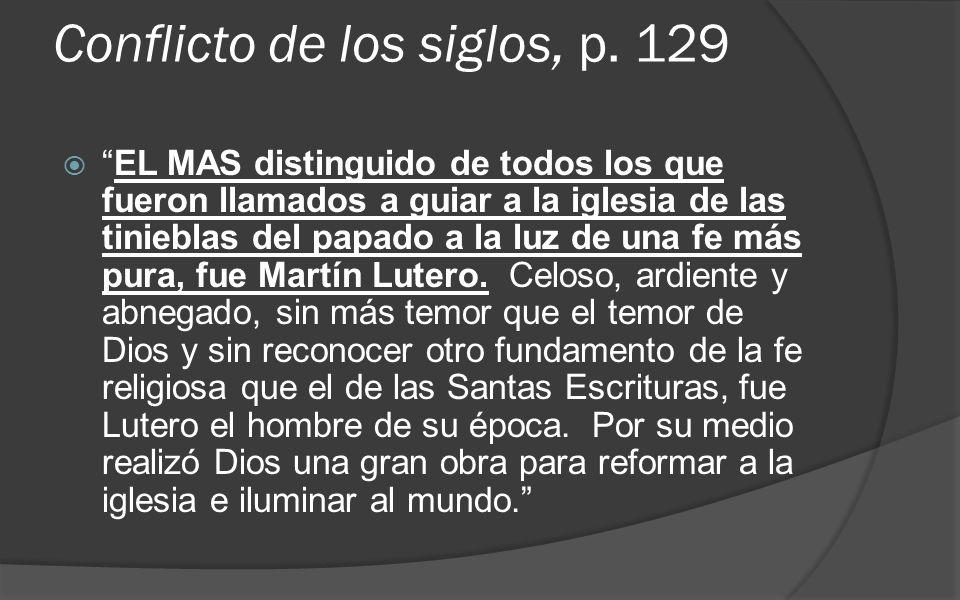 Conflicto de los siglos, p. 129 EL MAS distinguido de todos los que fueron llamados a guiar a la iglesia de las tinieblas del papado a la luz de una f