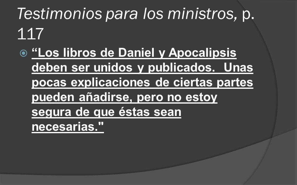 Testimonios para los ministros, p. 117 Los libros de Daniel y Apocalipsis deben ser unidos y publicados. Unas pocas explicaciones de ciertas partes pu