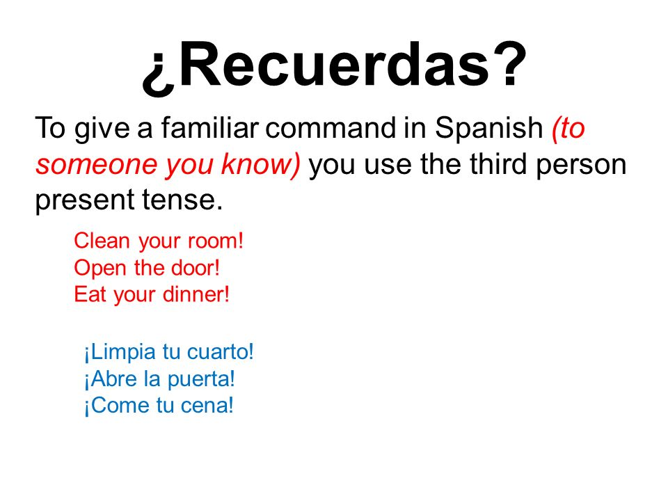 Repaso Give the correct tú form command for each : 1.Lavar / los platos 2.Quitar / la mesa 3.Limpiar / el cuarto 4.Cerrar / el libro 5.Hablar / en español ¡Lava los platos.