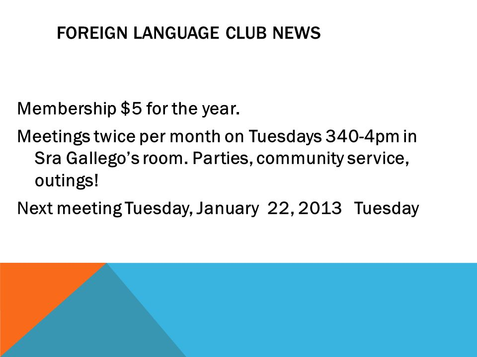 FOREIGN LANGUAGE CLUB NEWS Membership $5 for the year. Meetings twice per month on Tuesdays 340-4pm in Sra Gallegos room. Parties, community service,