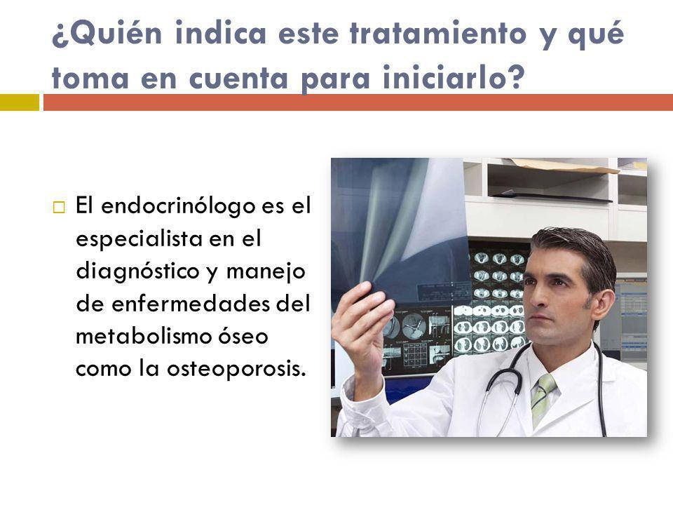 ¿Quién indica este tratamiento y qué toma en cuenta para iniciarlo? El endocrinólogo es el especialista en el diagnóstico y manejo de enfermedades del