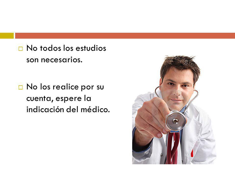 No todos los estudios son necesarios. No los realice por su cuenta, espere la indicación del médico.