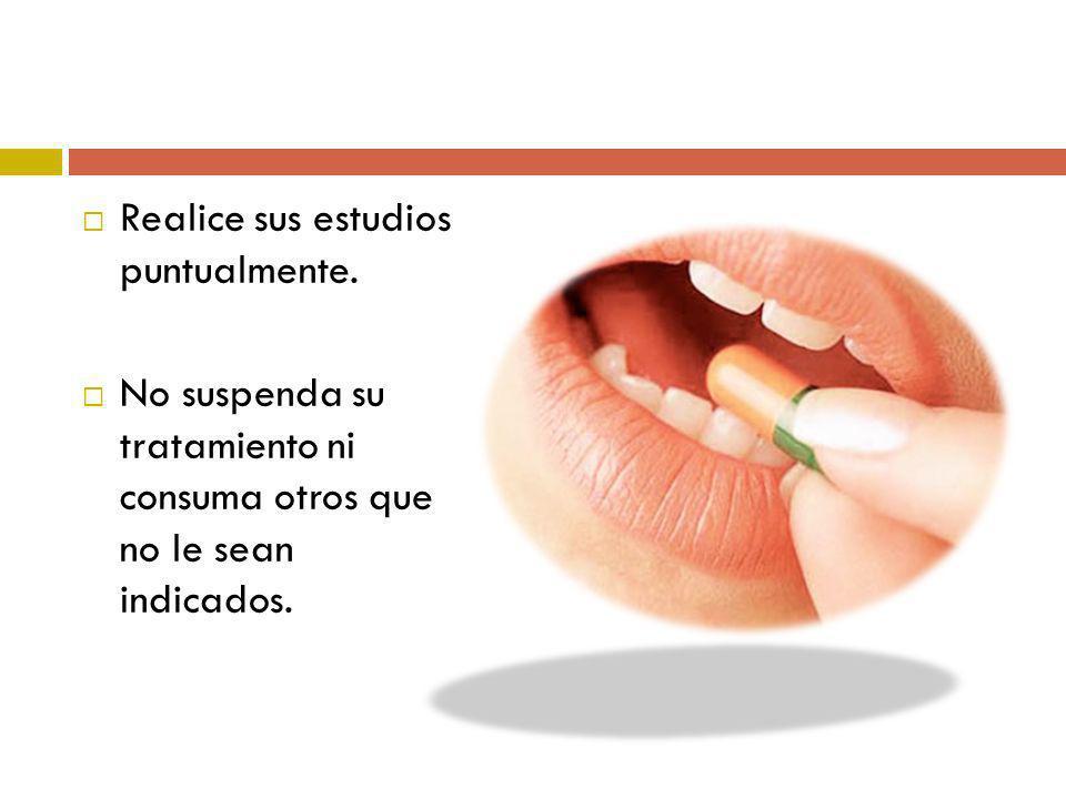 Realice sus estudios puntualmente. No suspenda su tratamiento ni consuma otros que no le sean indicados.