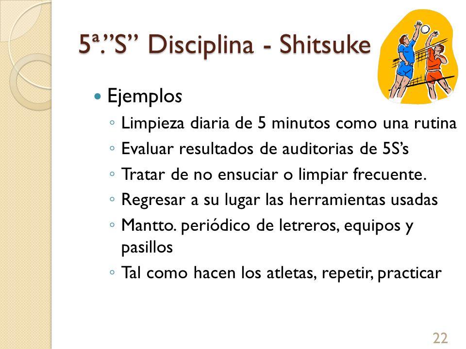 5ª.S Disciplina - Shitsuke Ejemplos Limpieza diaria de 5 minutos como una rutina Evaluar resultados de auditorias de 5Ss Tratar de no ensuciar o limpi
