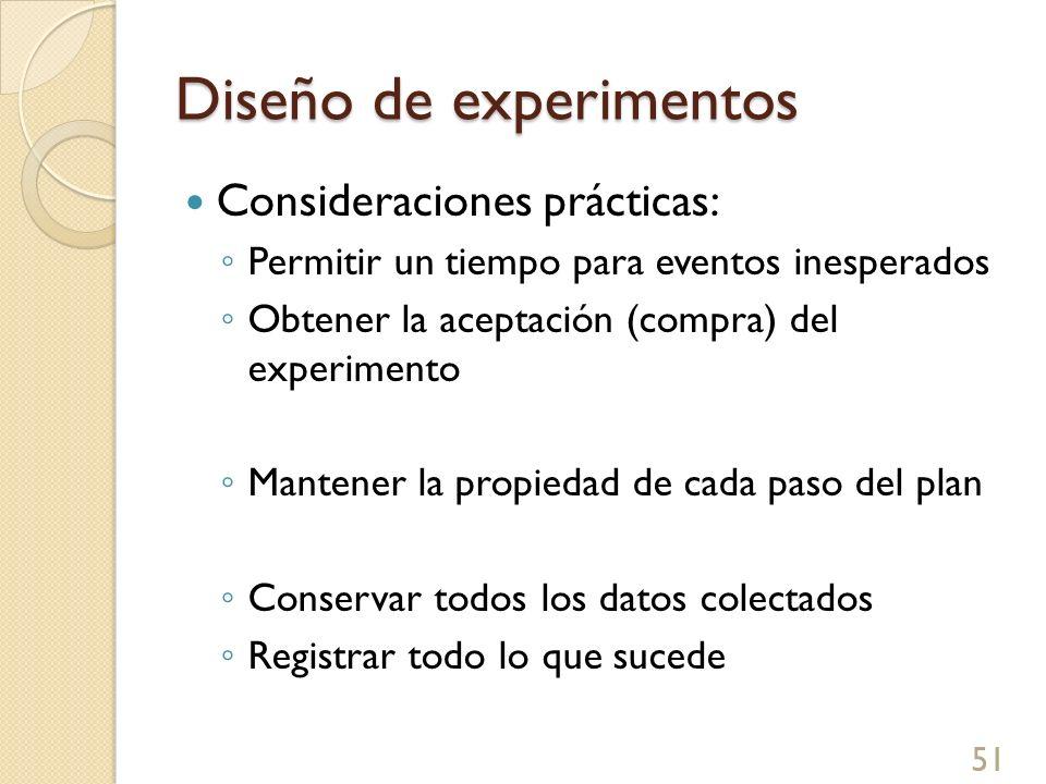 Diseño de experimentos 51 Consideraciones prácticas: Permitir un tiempo para eventos inesperados Obtener la aceptación (compra) del experimento Manten