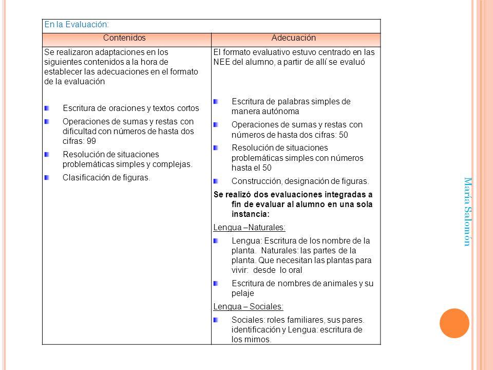 María Salomón En la Evaluación: ContenidosAdecuación Se realizaron adaptaciones en los siguientes contenidos a la hora de establecer las adecuaciones