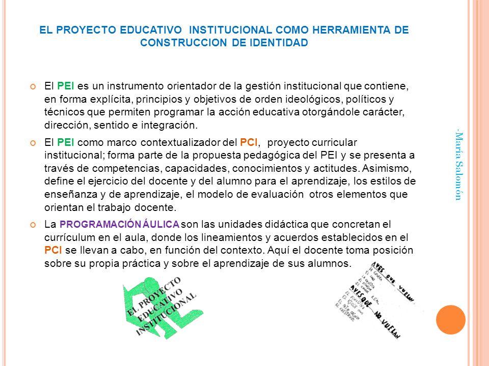 EL PROYECTO EDUCATIVO INSTITUCIONAL COMO HERRAMIENTA DE CONSTRUCCION DE IDENTIDAD El PEI es un instrumento orientador de la gestión institucional que