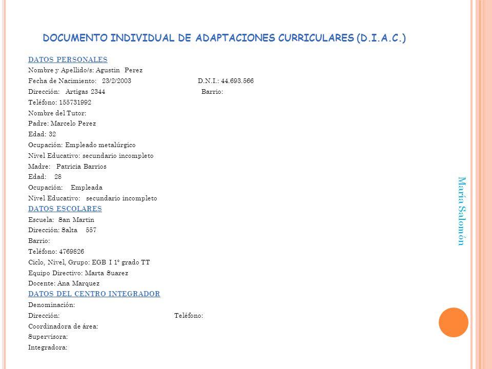 DOCUMENTO INDIVIDUAL DE ADAPTACIONES CURRICULARES (D.I.A.C.) DATOS PERSONALES Nombre y Apellido/s: Agustin Perez Fecha de Nacimiento: 23/2/2003 D.N.I.