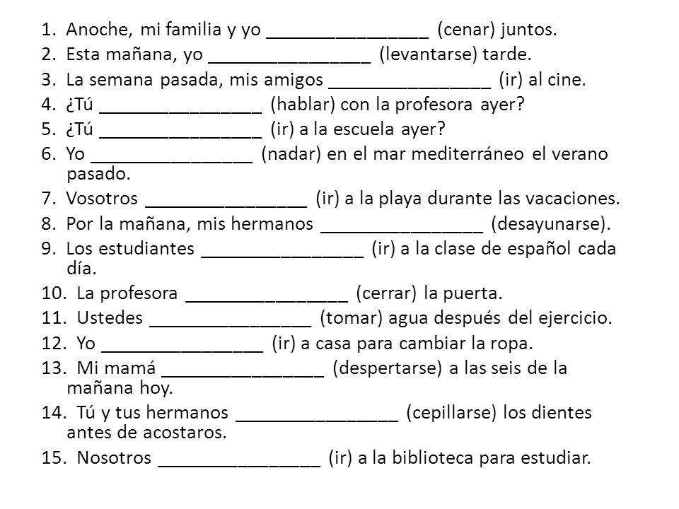 1.Anoche, mi familia y yo ________________ (cenar) juntos.
