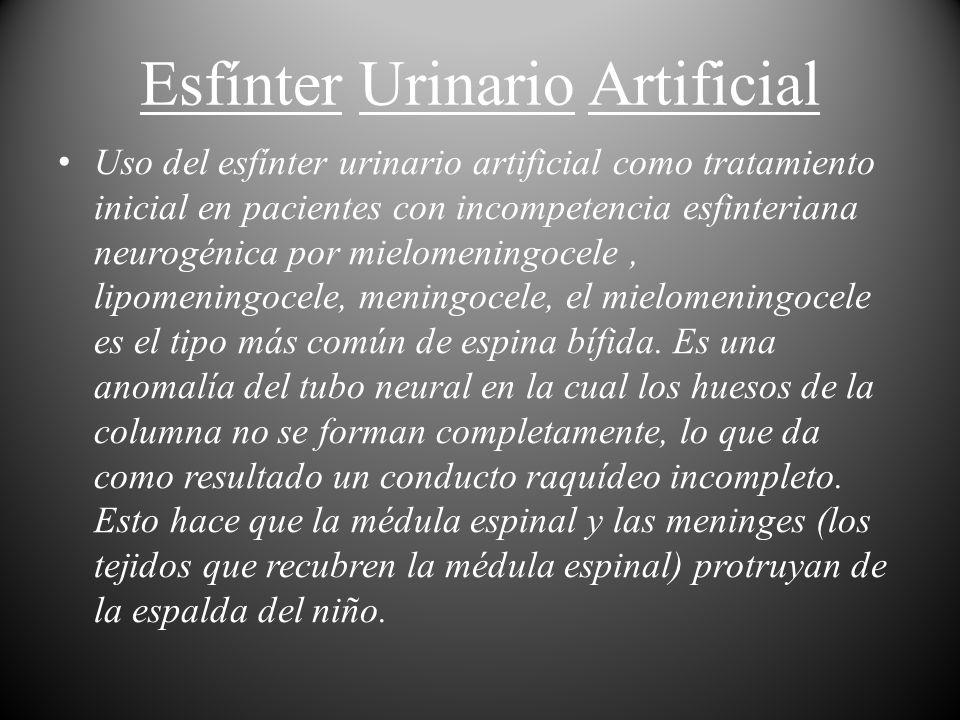 Esfínter Urinario Artificial Uso del esfínter urinario artificial como tratamiento inicial en pacientes con incompetencia esfinteriana neurogénica por
