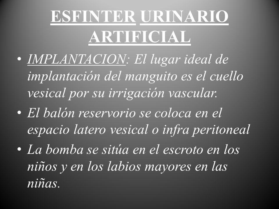 ESFINTER URINARIO ARTIFICIAL IMPLANTACION: El lugar ideal de implantación del manguito es el cuello vesical por su irrigación vascular. El balón reser