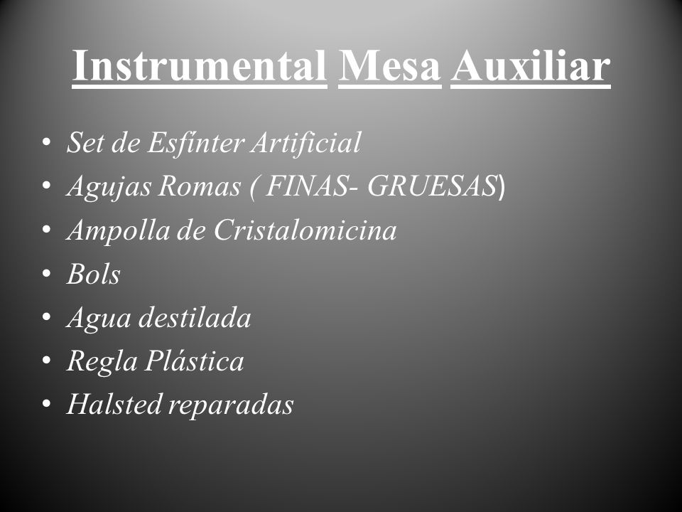 Instrumental Mesa Auxiliar Set de Esfínter Artificial Agujas Romas ( FINAS- GRUESAS ) Ampolla de Cristalomicina Bols Agua destilada Regla Plástica Hal