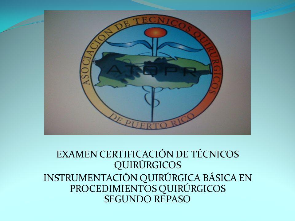 EXAMEN CERTIFICACIÓN DE TÉCNICOS QUIRÚRGICOS INSTRUMENTACIÓN QUIRÚRGICA BÁSICA EN PROCEDIMIENTOS QUIRÚRGICOS SEGUNDO REPASO