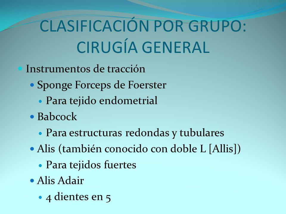 CLASIFICACIÓN POR GRUPO: CIRUGÍ CLASIFICACIÓN POR GRUPO: CIRUGÍA GENERAL Instrumentos de tracción Sponge Forceps de Foerster Para tejido endometrial B