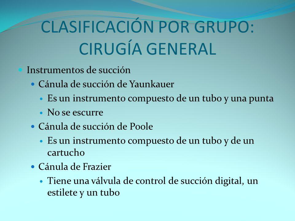 CLASIFICACIÓN POR GRUPO: CIRUGÍA GENERAL Instrumentos de succión Cánula de succión de Yaunkauer Es un instrumento compuesto de un tubo y una punta No